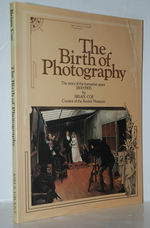Birth of Photography The Story of the Formative Years, 1800-1900