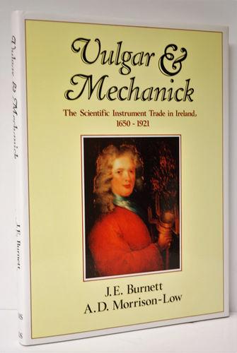 Vulgar and Mechanick Scientific Instrument Trade in Ireland, 1650-1921