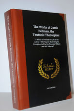 The Works of Jacob Behmen, the Teutonic Theosopher  To Which is Prefixed