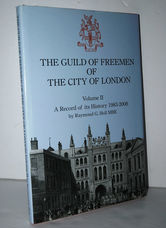 The Guild of Freemen of the City of London. Volume II  A Record Of Its