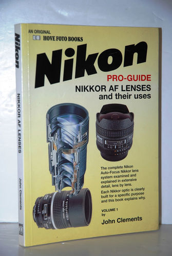 The Complete Nikon-Nikkor AF Lenses and Their Uses Guide