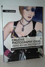 Creative Photography Ideas Using Adobe Photoshop 75 Workshops to Enhance