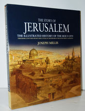 The Story of Jerusalem The Illustrated History of the Holy City